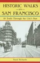 Historic Walks in San Francisco ebook by Rand Richards