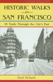 Historic Walks in San Francisco - 18 Trails Through the City's Past ebook by Rand Richards