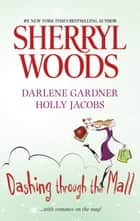 Dashing Through the Mall - An Anthology ebook by Sherryl Woods, Darlene Gardner, Holly Jacobs