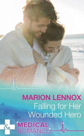 Falling For Her Wounded Hero (Mills & Boon Medical) ebook by Marion Lennox