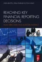 Reaching Key Financial Reporting Decisions - How Directors and Auditors Interact ebook by Tony Hines, Stella  Fearnley, Vivien  Beattie