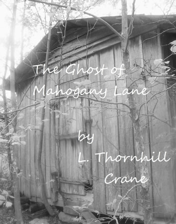 The Ghost of Mahogany Lane ebook by LThornhill Crane
