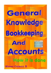 General Knowledge Bookkeeping and Accounts ebook by Carson, Moses B