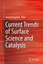 Current Trends of Surface Science and Catalysis ebook by Jeong Young Park