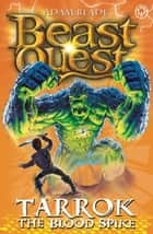 Beast Quest: Tarrok the Blood Spike - Series 11 Book 2 ebook by Adam Blade