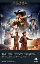 One Land, One Faith, One Queen: The Europa Universalis IV Strategy Guide ebook by Jason Pitruzzello