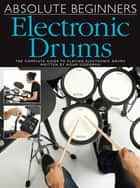 Absolute Beginners: Electronic Drums ebook by Wise Publications