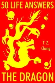 50 Life Answers: The Dragon ebook by T.Z. Chang