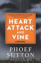 Heart Attack and Vine - A Crush Mystery ebook by Phoef Sutton