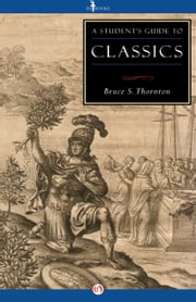 A Student's Guide to Classics ebook by Bruce S. Thornton