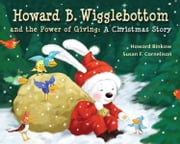 Howard B. Wigglebottom and the Power of Giving - A Christmas Story ebook by Howard Binkow,Susan F. Cornelison,Reverend Ana