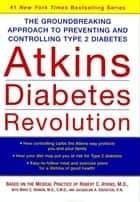 Atkins Diabetes Revolution - The Groundbreaking Approach to Preventing and Controlling Type 2 Diabetes ebook by Robert C. Atkins M.D.