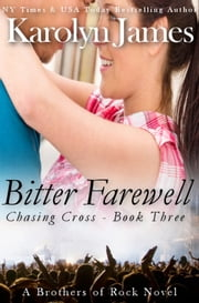 Bitter Farewell (Chasing Cross Book Three) (A Brothers of Rock Novel) ebook by Karolyn James