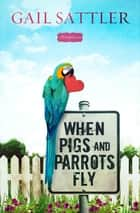 When Pigs and Parrots Fly ebook by Gail Sattler