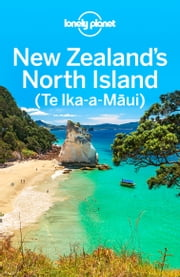 Lonely Planet New Zealand's North Island ebook by Lonely Planet,Charles Rawlings-Way,Brett Atkinson,Sarah Bennett,Peter Dragicevich,Lee Slater