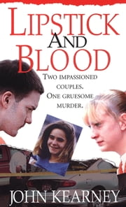 Lipstick And Blood ebook by John Kearney