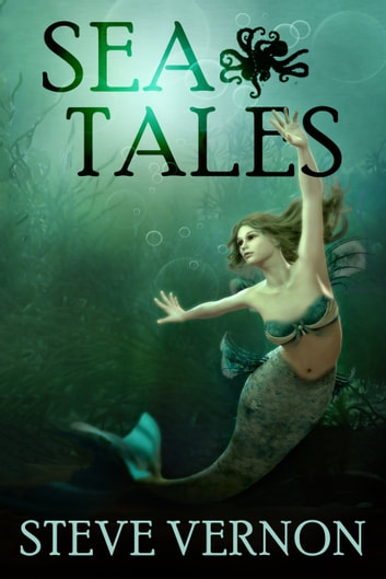Sea Tales - a collection of sea tales of horror and dark fantasy ebook by Steve Vernon