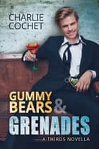 Gummy Bears & Grenades (A THIRDS Novella) ebook by Charlie Cochet