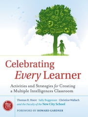 Celebrating Every Learner - Activities and Strategies for Creating a Multiple Intelligences Classroom ebook by Thomas R. Hoerr,Sally Boggeman,Christine Wallach,The New City School