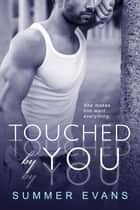 Touched By You - Second Chance, #1 ebook by Summer Evans
