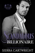 Scandalous Billionaire - Titans, #5 ebook by Sierra Cartwright