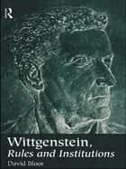 Wittgenstein, Rules and Institutions ebook by David Bloor