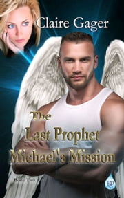 The Last Prophet, Michael's Mission ebook by Claire Gager