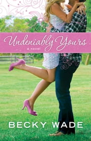Undeniably Yours (A Porter Family Novel Book #1) - a novel ebook by Becky Wade