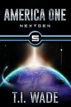 AMERICA ONE- Next Gen (Book V) - NextGen ebook by T I Wade