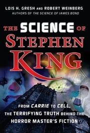 The Science of Stephen King - From Carrie to Cell, The Terrifying Truth Behind the Horror Masters Fiction ebook by Lois H. Gresh