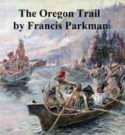 The Oregon Trail ebook by Francis Parkman, Jr.