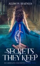 The Secrets They Keep ebook by Alison Haines