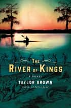 The River of Kings - A Novel eBook par Taylor Brown