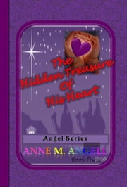The Hidden Treasure of His Heart ebook by Anne M Angell