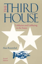 The Third House - Lobbyists and Lobbying in the States ebook by Alan Rosenthal