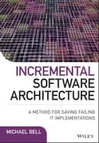 Incremental Software Architecture ebook by Michael Bell