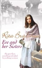 Eve and her Sisters - An utterly compelling, dramatic and heart-breaking saga ebook by Rita Bradshaw