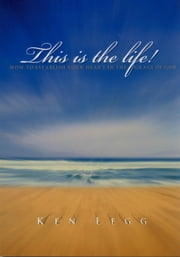 This Is The Life: How To Establish Your Heart In The Grace Of God ebook by Ken Legg