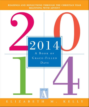 2014 - A Book of Grace-Filled Days ebook by Elizabeth M. Kelly