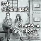 Class-A Threat audiobook by Dan Sugralinov, Daniel Thomas May, Andrew Schmitt