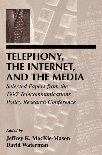 Telephony, the Internet, and the Media - Selected Papers From the 1997 Telecommunications Policy Research Conference ebook by