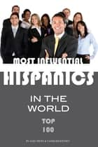 Most Influential Hispanics in the World Top 100 ebook by alex trostanetskiy