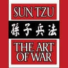 The Art of War - Original Classic Edition audiobook by Sun Tzu
