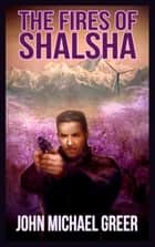 The Fires of Shalsha ebook by John Michael Greer
