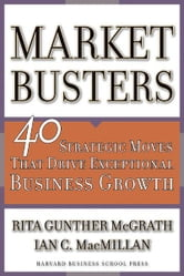Marketbusters - 40 Strategic Moves That Drive Exceptional Business Growth ebook by Rita Gunther McGrath,Ian C. Macmillan