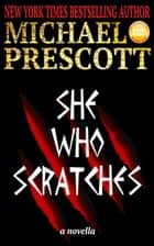 She Who Scratches ebook by Michael Prescott