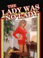 The Lady Was No Lady (Vintage Erotic Novel) ebook by Anju Quewea