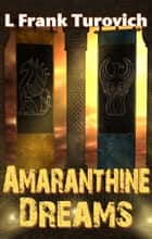 Amaranthine Dreams ebook by L Frank Turovich