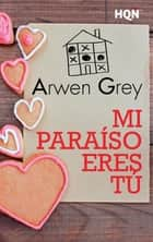 Mi paraíso eres tú ebook by Arwen Grey