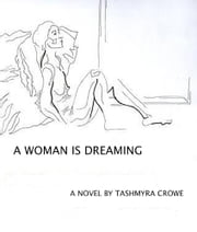 A Woman Is Dreaming ebook by Tashmyra Crowe